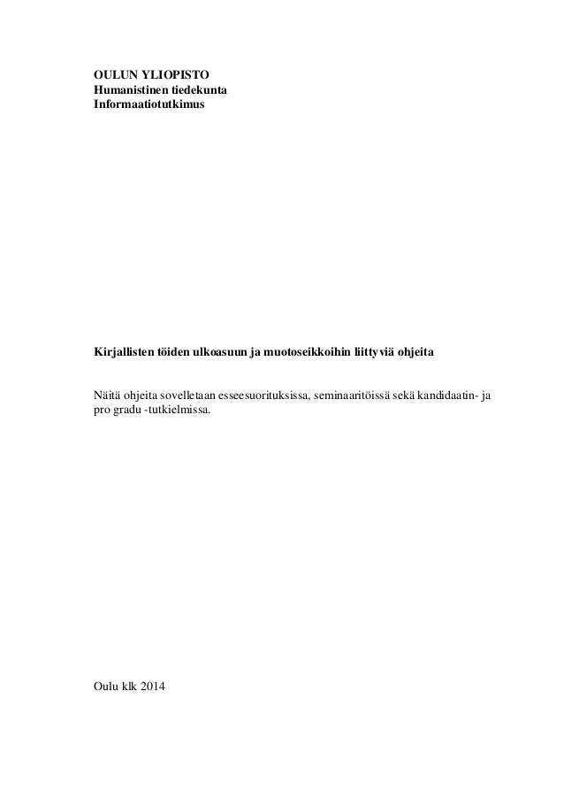 OULUN YLIOPISTO Humanistinen tiedekunta Informaatiotutkimus Kirjallisten töiden ulkoasuun ja muotoseikkoihin liittyviä ohj...