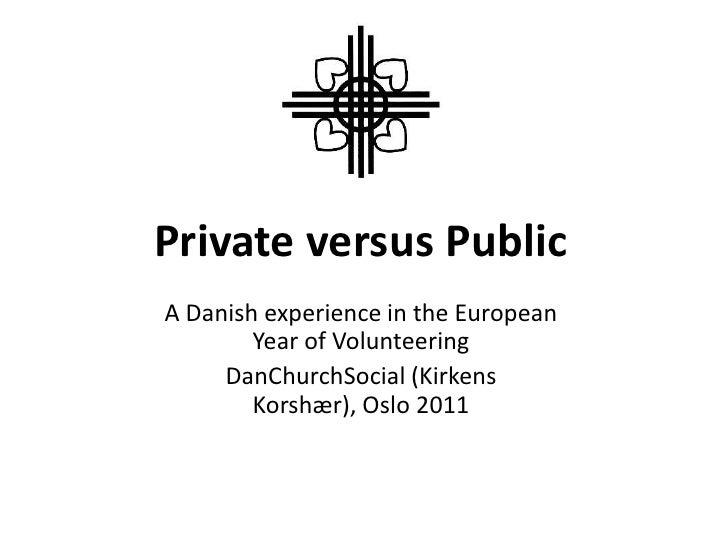 Private versus Public<br />A Danish experience in the European Year of Volunteering <br />DanChurchSocial (Kirkens Korshæ...