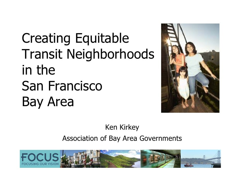 Creating Equitable Transit Neighborhoods in the San Francisco Bay Area                   Ken Kirkey       Association of B...