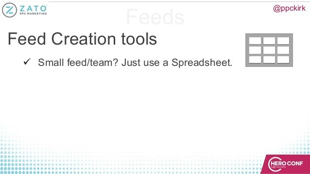 Feeds Feed Creation tools ü Small feed/team? Just use a Spreadsheet. @ppckirk
