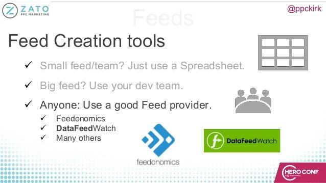 Feeds Feed Creation tools ü Small feed/team? Just use a Spreadsheet. ü Big feed? Use your dev team. ü Anyone: Use a good F...