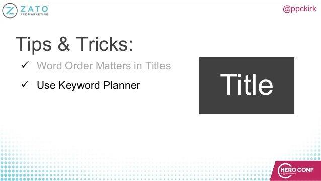 @ppckirk Title ü Word Order Matters in Titles ü Use Keyword Planner Tips & Tricks: