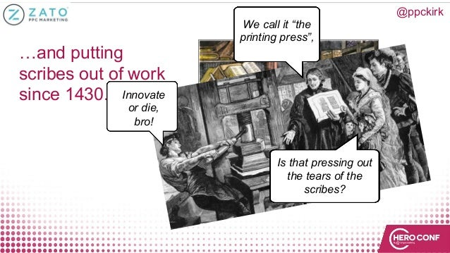 """…and putting scribes out of work since 1430. Innovate or die, bro! We call it """"the printing press"""", Is that pressing out t..."""