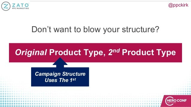 @ppckirk Don't want to blow your structure? Original Product Type, 2nd Product Type Campaign Structure Uses The 1st