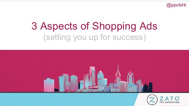 3 Aspects of Shopping Ads (setting you up for success) @ppckirk