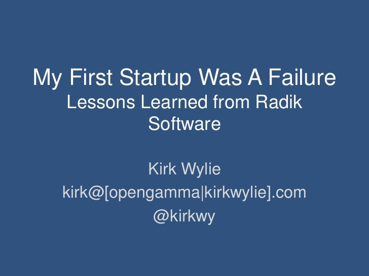 My First Startup Was A Failure   Lessons Learned from Radik            Software            Kirk Wylie  kirk@[opengamma|kir...