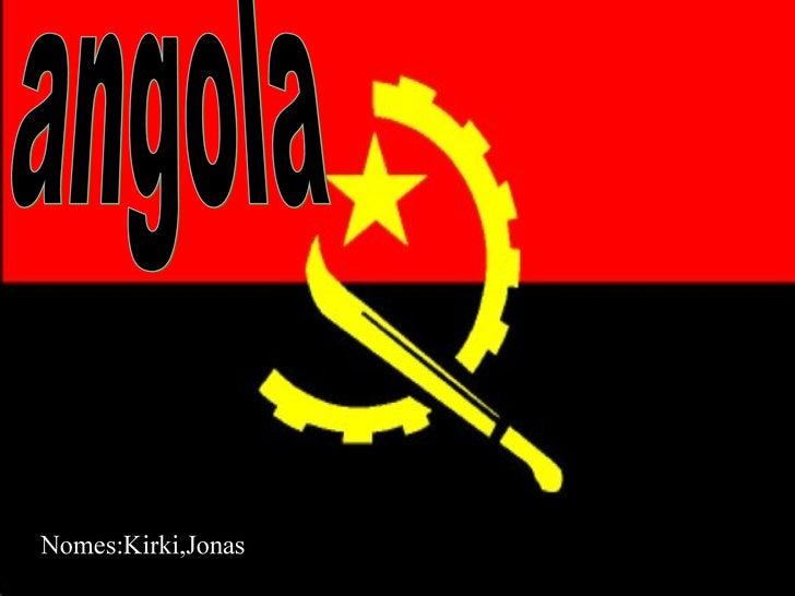 angola Nomes:Kirki,Jonas