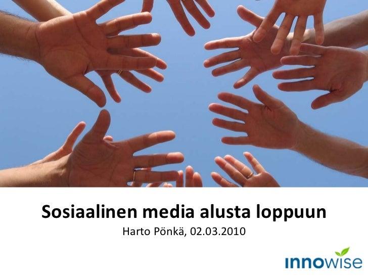 Sosiaalinen media alusta loppuun Harto Pönkä, 02.03.2010