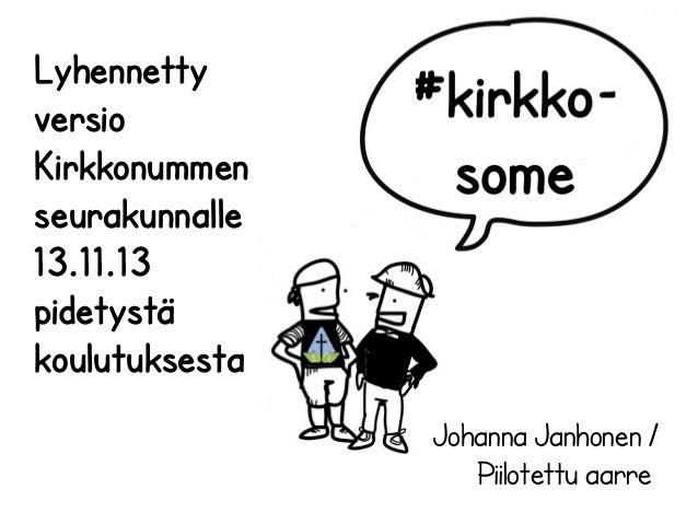 14.11.2013  Lyhennetty versio Kirkkonummen seurakunnalle 13.11.13 pidetystä koulutuksesta Johanna Janhonen / Piilotettu aa...