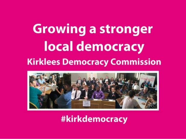 "Our mission... ""By 2020 Kirklees is an informed citizen-led democracy with accountable elected representatives who enable ..."