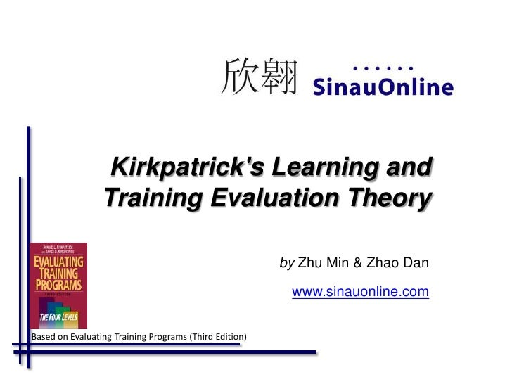 Kirkpatrick's Learning and Training Evaluation Theory by  Zhu Min & Zhao Dan www.sinauonline.com Based on Evaluating Train...