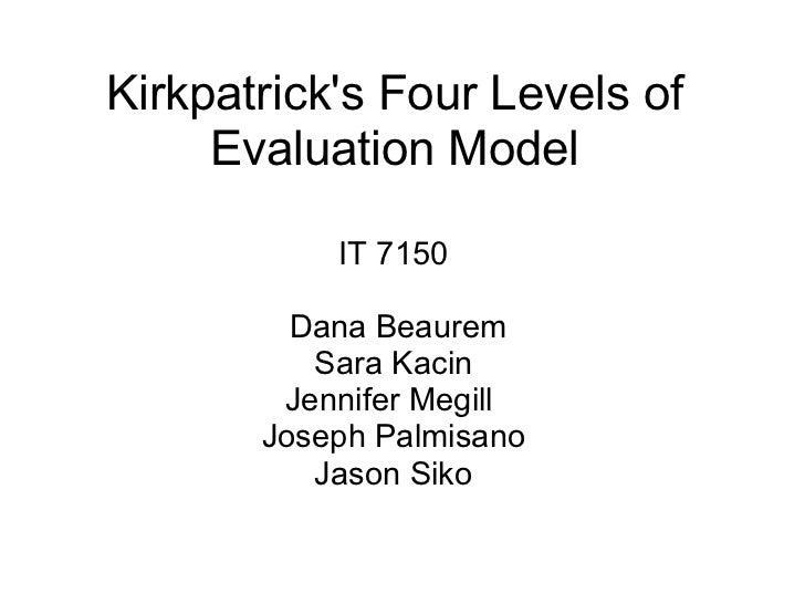 Kirkpatrick's Four Levels of Evaluation Model IT 7150 Sara Kacin Joseph Palmisano Jason Siko