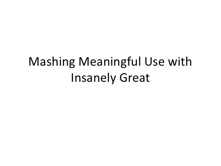 Mashing Meaningful Use with Insanely Great<br />