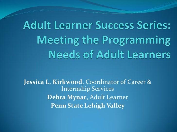 Jessica L. Kirkwood, Coordinator of Career &              Internship Services        Debra Mynar, Adult Learner          P...