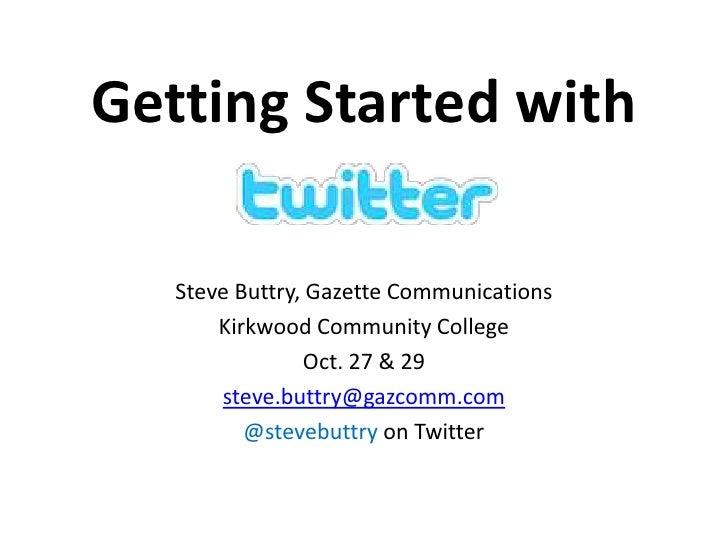 Getting Started with<br />Steve Buttry, Gazette Communications<br />Kirkwood Community College<br />Oct. 27 & 29<br />stev...