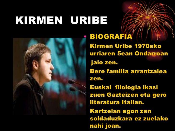 KIRMEN  URIBE <ul><li>BIOGRAFIA </li></ul><ul><li>Kirmen Uribe 1970eko urriaren 5ean Ondarroan </li></ul><ul><li>jaio zen....