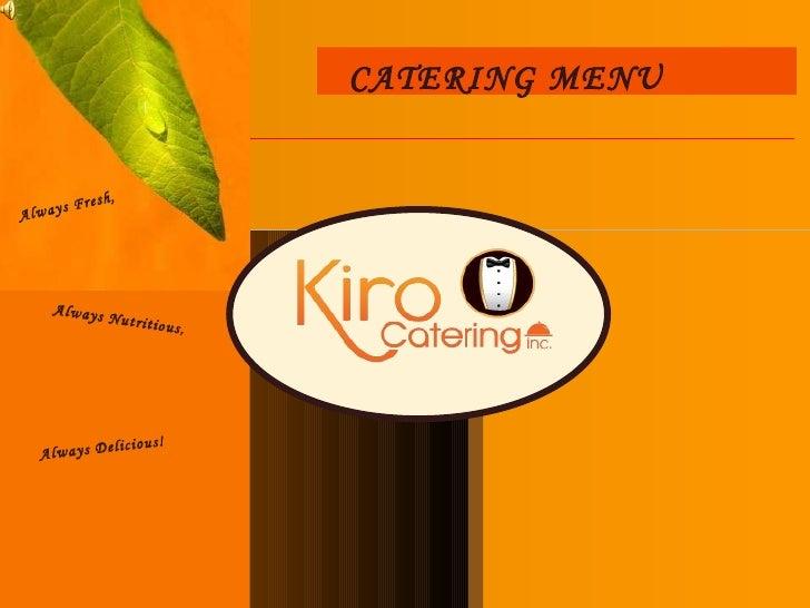 CATERING MENU Always Fresh, Always Delicious! Always Nutritious ,