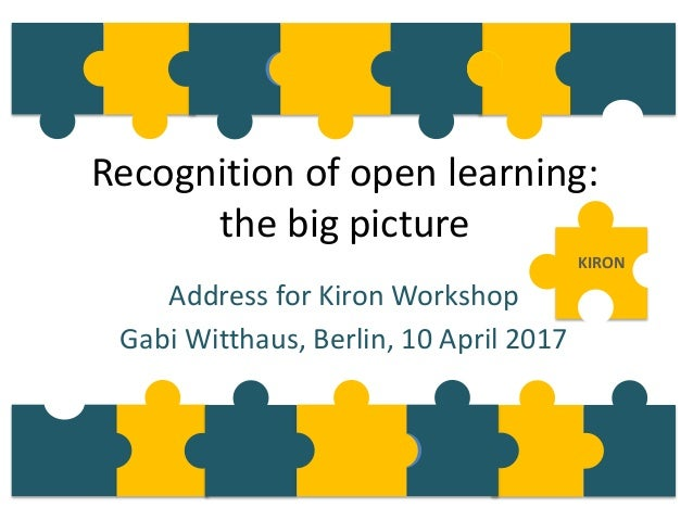 Recognition of open learning: the big picture Address for Kiron Workshop Gabi Witthaus, Berlin, 10 April 2017 KIRON