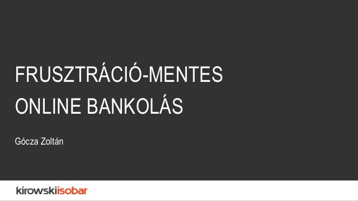 FRUSZTRÁCIÓ-MENTES  ONLINE BANKOLÁS Gócza Zoltán