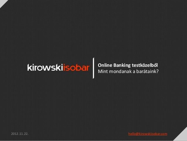 Online Banking testközelből              Mint mondanak a barátaink?2012.11.22.                hello@kirowskiisobar.com