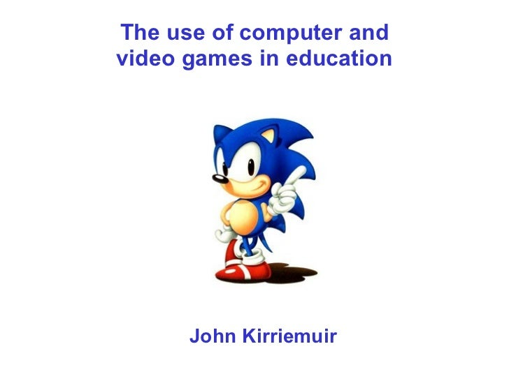 The use of computer andvideo games in education      John Kirriemuir