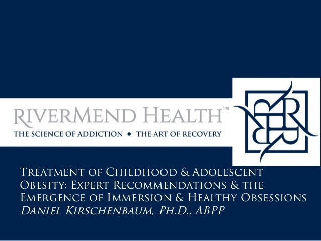 Treatment of Childhood & Adolescent Obesity: Expert Recommendations & the Emergence of Immersion & Healthy Obsessions Dani...