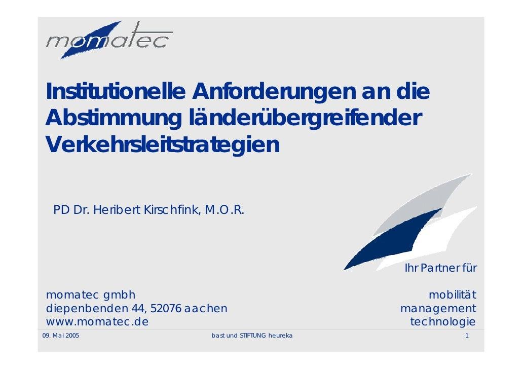 Institutionelle Anforderungen an die  Abstimmung länderübergreifender  Verkehrsleitstrategien     PD Dr. Heribert Kirschfi...