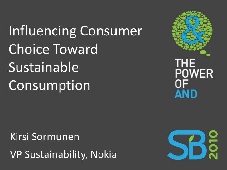 Influencing Consumer Choice Toward Sustainable Consumption    Kirsi Sormunen  VP Sustainability, Nokia Company Confidential