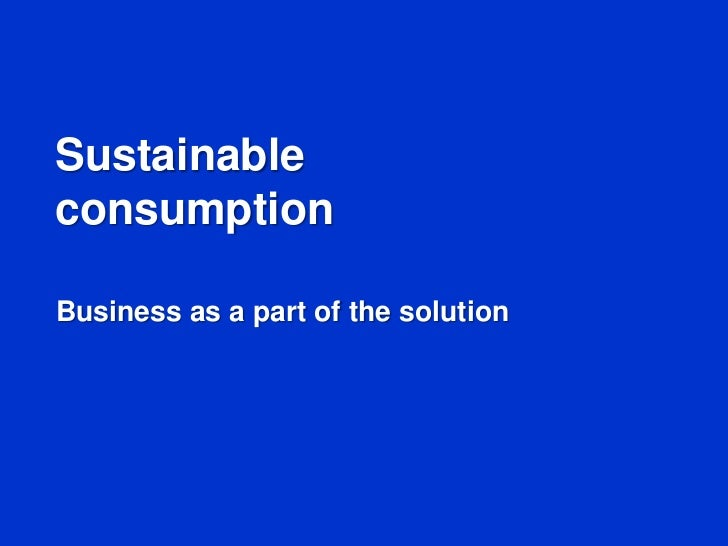 sustainable consumption the responsibility of consumers Press releases get your corporate social responsibility news and  consumers mark shift in sustainable  in sustainable consumption from.