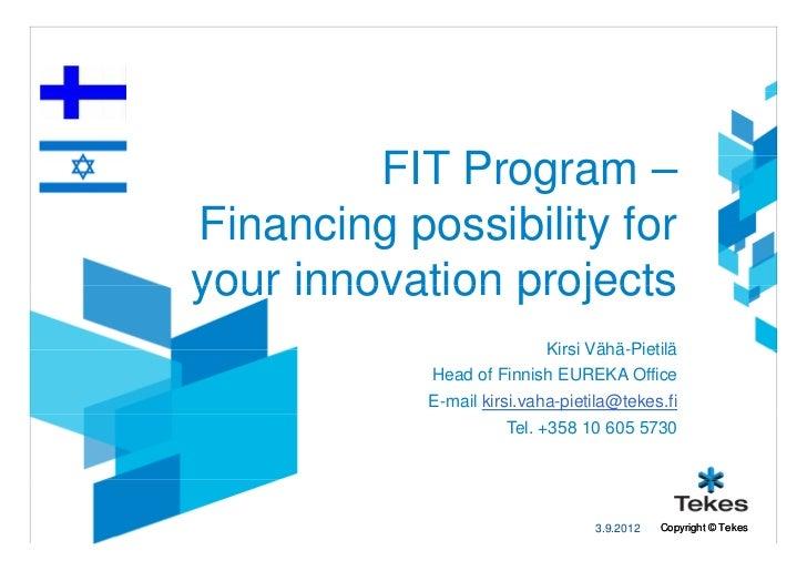 FIT Program –Financing possibility foryour innovation projects                            Kirsi Vähä-Pietilä            He...