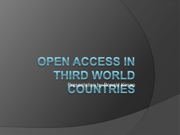 Open Access in Third World Countries<br />Presentation by Ronald Kirsop<br />
