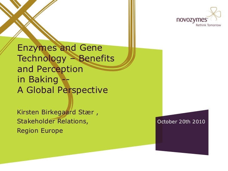 Enzymes and Gene Technology – Benefits and Perception  in Baking --  A Global Perspective Kirsten Birkegaard Stær ,  Stake...