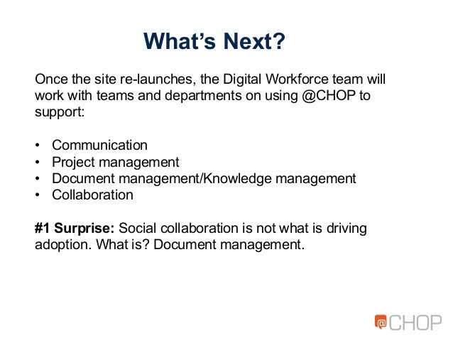 What's Next? Once the site re-launches, the Digital Workforce team will work with teams and departments on using @CHOP to ...