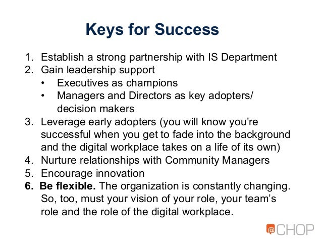 Keys for Success 1. Establish a strong partnership with IS Department 2. Gain leadership support • Executives as champi...