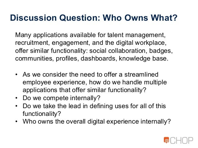 Discussion Question: Who Owns What? Many applications available for talent management, recruitment, engagement, and the di...