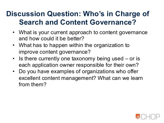 Discussion Question: Who's in Charge of Search and Content Governance? • What is your current approach to content governa...