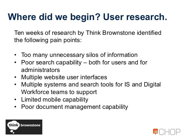 Where did we begin? User research. Ten weeks of research by Think Brownstone identified the following pain points: • Too ...