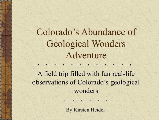 Colorado's Abundance ofGeological WondersAdventureA field trip filled with fun real-lifeobservations of Colorado's geologi...