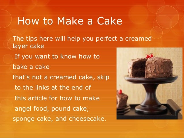 How to Make a Cake The tips here will help you perfect a creamed layer cake If you want to know how to bake a cake that's ...