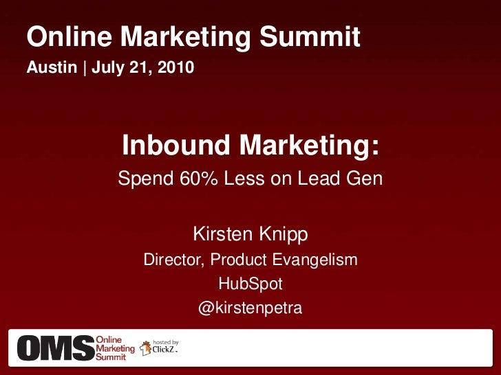 Online Marketing Summit<br />Austin | July 21, 2010<br />Inbound Marketing:<br />Spend 60% Less on Lead Gen<br />Kirsten K...