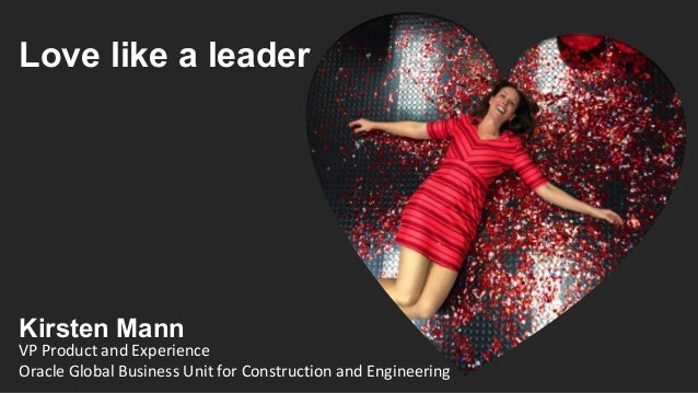 Love like a leader VP Product and Experience Oracle Global Business Unit for Construction and Engineering Kirsten Mann