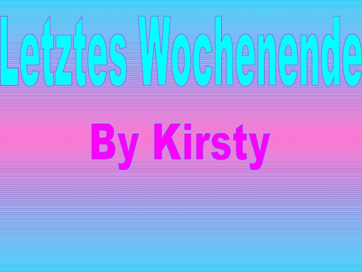 Letztes Wochenende By Kirsty
