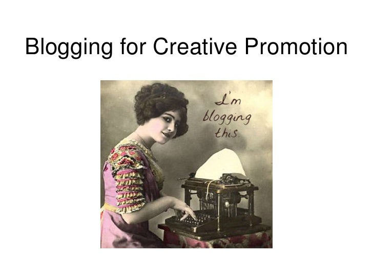 Blogging for Creative Promotion