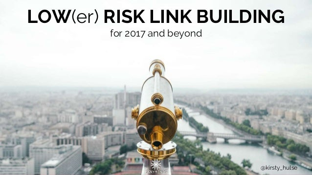 LOW(er) RISK LINK BUILDING for 2017 and beyond @kirsty_hulse