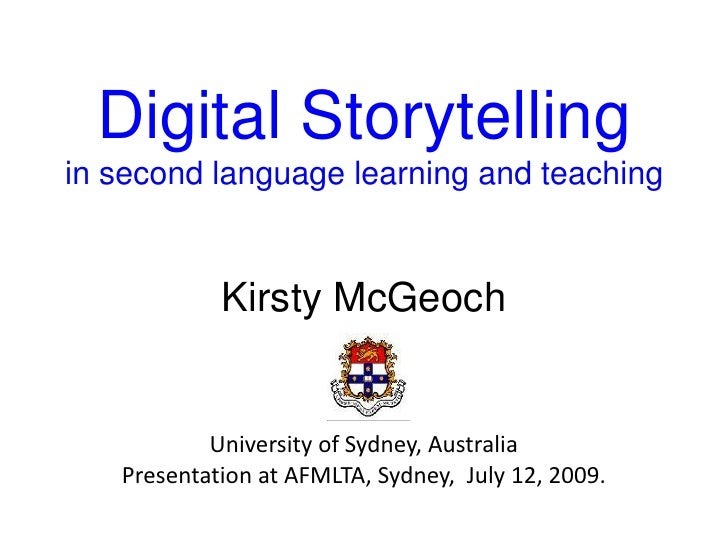 Digital Storytelling in second language learning and teaching               Kirsty McGeoch              University of Sydn...