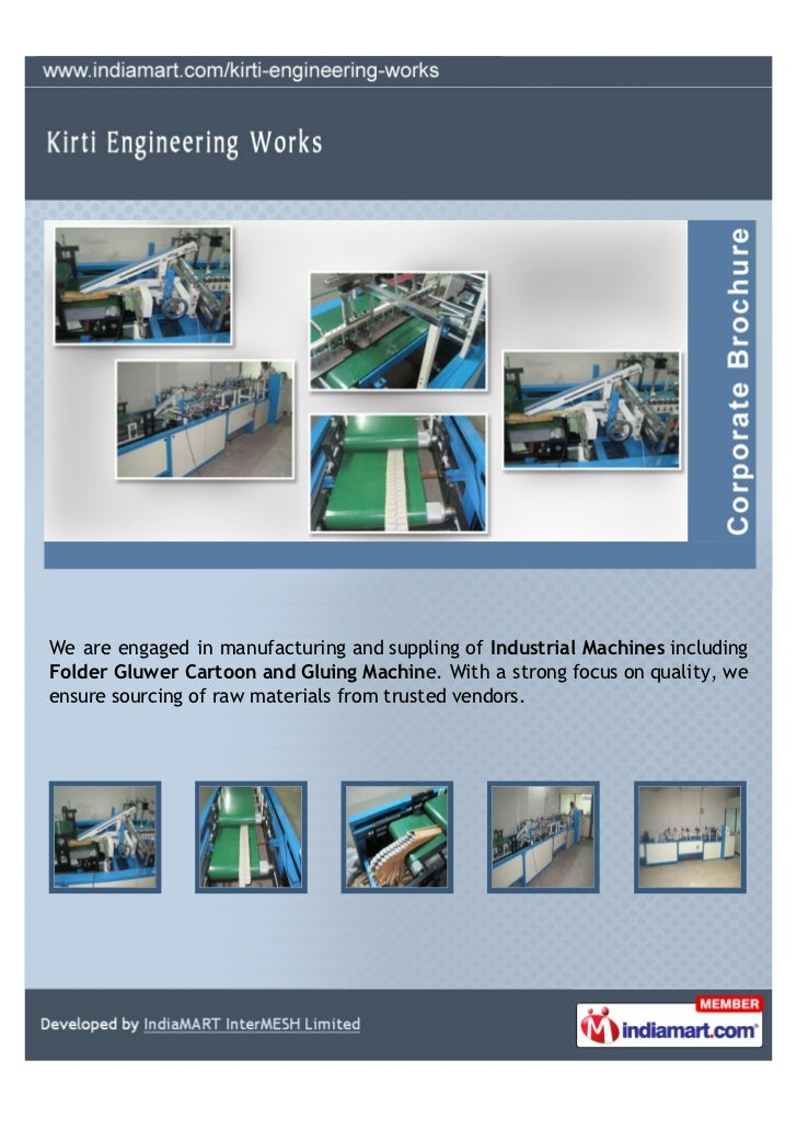 We are engaged in manufacturing and suppling of Industrial Machines includingFolder Gluwer Cartoon and Gluing Machine. Wit...