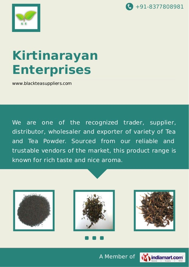 +91-8377808981  Kirtinarayan Enterprises www.blackteasuppliers.com  We are one of the recognized trader, supplier, distrib...