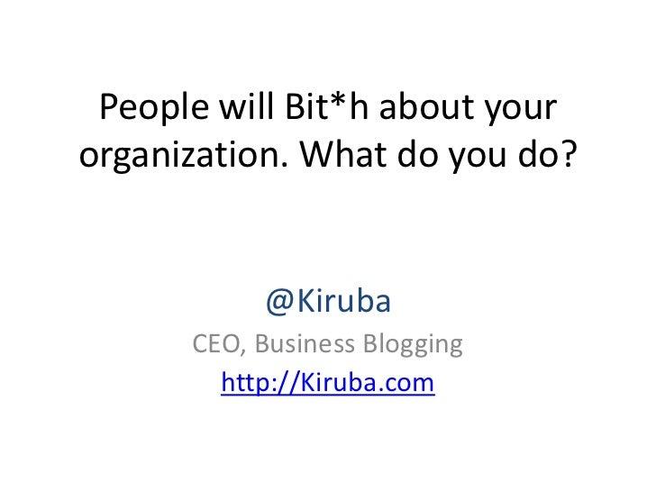 People will Bit*h about yourorganization. What do you do?           @Kiruba      CEO, Business Blogging        http://Kiru...