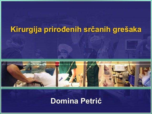 Kirurgija prirođenih srčanih grešaka Domina Petrić