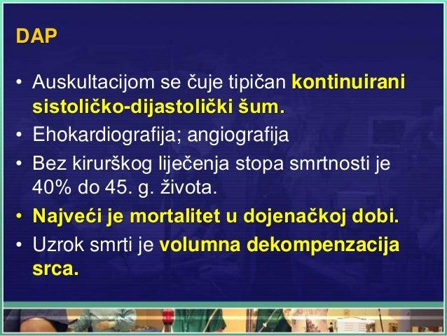 DAP • Auskultacijom se čuje tipičan kontinuirani sistoličko-dijastolički šum. • Ehokardiografija; angiografija • Bez kirur...